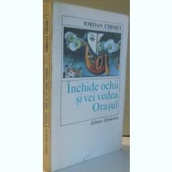 INCHIDE OCHII SI VEI VEDEA ORASUL de IORDAN CHIMET , 1979