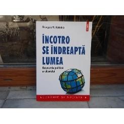 Incotro se indreapta lumea - Economia politica a viitorului , Grzegorz W. Kolodko , 2015