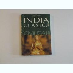 INDIA CLASICA , MARI CIVILIZATII DE MICHEL ANGOT