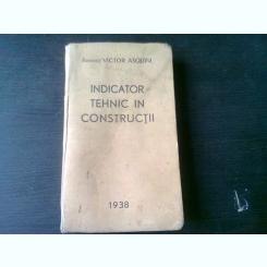 INDICATOR TEHNIC IN CONSTRUCTII, 1938 - VICTOR ASQUINI, CU DEDICATIA AUTORULUI