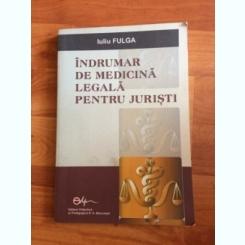 INDRUMAR DE MEDICINA LEGALA PENTRU JURISTI - IULIU FULGA
