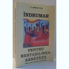 INDRUMAR PENTRU RESTABILIREA SANATATII , ED. A - IV - A REVIZUITA SI IMBUNATATITA DE MIHAITA POPA , 2009