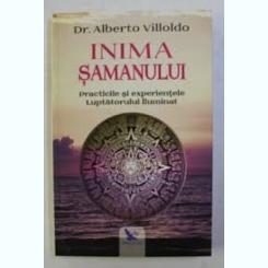 INIMA SAMANULUI, PRACTICILE SI EXPERIENTELE LUPTATORULUI ILUMINAT - ALBERTO VILLOLDO