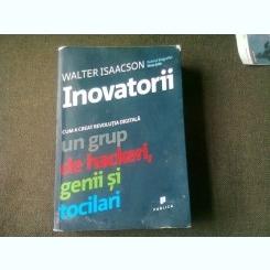 Inovatorii. Cum a creat revolutia digitala un grup de hackeri, genii si tocilari Walter Isaacson