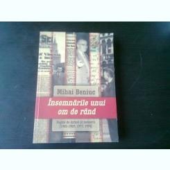 INSEMNARILE UNUI OM DE RAND, PAGINI DE JURNAL SI MEMORII - MIHAI BENIUC