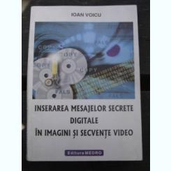 INSERAREA MESAJELOR SECRETE DIGITALE IN IMAGINI SI SECVENTE VIDEO - IOAN VOICU
