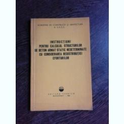 INSTRUCTIUNI PENTRU CALCULUL STRUCTURILOR DE BETON ARMAT STATIC NEDETERMINATE CU CONSIDERAREA REDISTRIBUTIEI  EFORTURILOR
