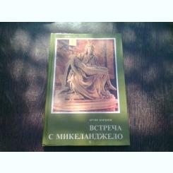 INTALNIRE CU MICHELANGELO (ALBUM ARTA, TEXT IN LIMBA RUSA. TITLU ORIGINAL ВСТРЕЧА С МИКЕЛАНДЖЕЛО)