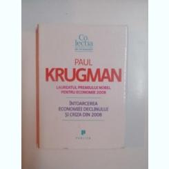 INTOARCEREA ECONOMIEI DECLINULUI SI CRIZA DIN 2008 - PAUL KRUGMAN