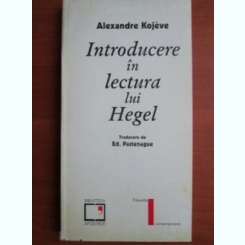 INTRODUCERE IN LECTURA LUI HEGEL - ALEXANDRE KOJEVE