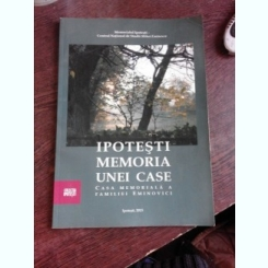 IPOTESTI, MEMORIA UNEI CASE, CASA MEMORIALA A FAMILIEI EMINOVICI