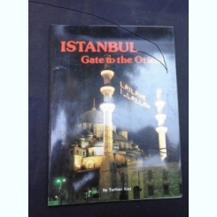 ISTANBUL, GATE TO THE ORIENT - TURHAN CAN  (CARTE IN LIMBA ENGLEZA)