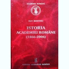 ISTORIA ACADEMIEI ROMANE 1866-2006, DAN BERINDEI