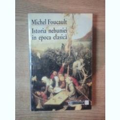 ISTORIA NEBUNIEI IN EPOCA CLASICA DE MICHEL FOUCAULT , BUCURESTI