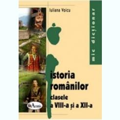 ISTORIA ROMANILOR CLASELE A VIII-A SI A XII-A - IULIANA VOICU  (MIC DICTIONAR)