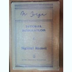 ISTORIA ROMANILOR VOL I PARTE A II-A SIGILIUL ROMEI de N. IORGA , 1988