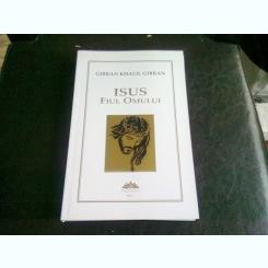 ISUS FIUL OMULUI - GIBRAN KHALIL GIBRAN