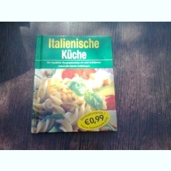 ITALIENISCHE KÜCHE  (CARTE RETETE ITALIENESTI, IN LIMBA GERMANA)