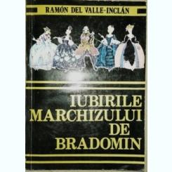 IUBIRILE MARCHIZULUI DE BRADOMIN - RAMON DEL VALLE -INCLAN