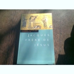 JACQUES, FRERE DE JESUS - PIERRE ANTOINE BERNHEIM  (CARTE IN LIMBA FRANCEZA)