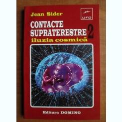 Jean Sider - Contacte supraterestre 2. Iluzia cosmica