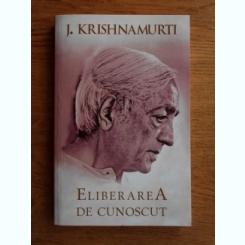 Jiddu Krishnamurti - Eliberarea de cunoscut