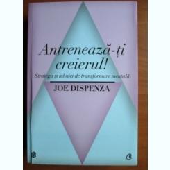 Joe Dispenza - Antreneaza-ti creierul!