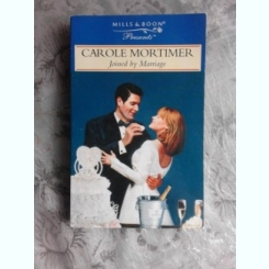JOINED BY MARRIAGE - CAROLE MORTIMER  (CARTE IN LIMBA ENGLEZA)