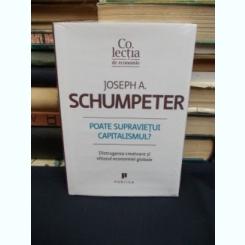JOSEPH SCHUMPETER - POATE SUPRAVIETUI CAPITALISMUL ?