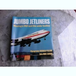 JUMBO JETLINERS, BOEING'S 747 AND THE WIDE-BODIES - NORMAN PEALING, MIKE SAVAGE  (TEXT IN LIMBA ENGLEZA)