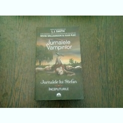 JURNALELE VAMPIRILOR. JURNALELE LUI STEFAN. INCEPUTURILE - L.J. SMITH
