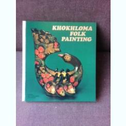 KHOKHLOMA FOLK PAINTING/PICTURA ARTIZANALA KHOKHLOMA, ALBUM