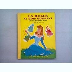 LA BELLE AU BOIS DORMANT ET LES BONNES FÉES  (carte pentru copii, in limba franceza)