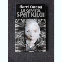 LA CAPATUL SPATIULUI - AUREL CARASEL