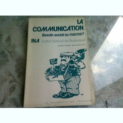 LA COMMUNICATION. BESOIN SOCIAL OU MARCHE? - JACQUES POMONTI  (CARTE IN LIMBA FRANCEZA)