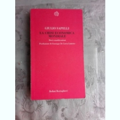 LA CRISI ECONOMICA MONDIALE - GIULIO SAPELLI  (CARTE IN LIMBA ITALIANA)