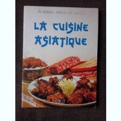 LA CUISINE ASIATIQUE  (TEXT IN LIMBA FRANCEZA)