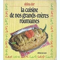 LA CUISINE DE NOS GRANDS-MERES ROUMAINES - DOINA DOR  (EDITIE IN LIMBA FRANCEZA)