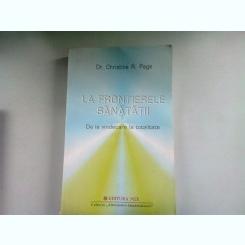 LA FRONTIERELE SANATATII. DE LA VINDECARE LA TOTALITATE - CHRISTINE R. PAGE