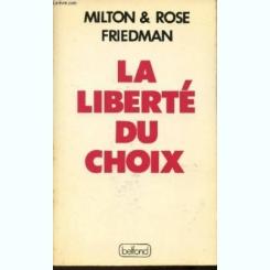 LA LIBERTE DU CHOIX - MILTON & ROSE FRIEDMAN  (CARTE IN LIMBA FRANCEZA)