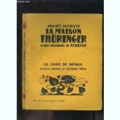 LA MAISON THURINGER - PANAIT ISTRATI  (CARTE IN LIMBA FRANCEZA)