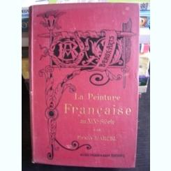 LA PEINTURE FRANCAISE AU XIX SIECLE DE HENRY MARCEL   (PICTURA FRANCEZA IN SECOLUL XIX)