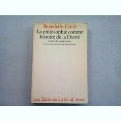 LA PHILOSOPHIE COMME HISTOIRE DE LA LIBERTE - BENEDETTO CROCE  (FILOSOFIA CA ISTORIE A LIBERTATII)