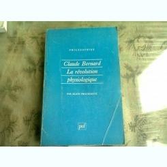 LA REVOLUTION PHYSIOLOGIQUE - CLAUDE BERNARD  (CARTE IN LIMBA FRANCEZA)