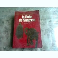 LA ROBE DE SAGESSE - T. LOBSANG RAMPA  (CARTE IN LIMBA FRANCEZA)