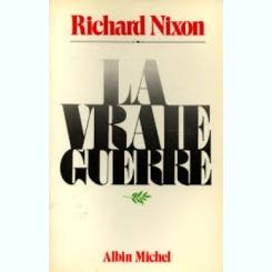 LA VRAIE GUERRE - RICHARD NIXON   (CARTE IN LIMBA FRANCEZA)