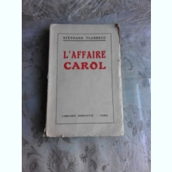 L'AFFAIRE CAROL - STEPHANE FLORESCO  (TEXT IN LIMBA FRANCEZA)