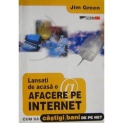 LANSATI DE ACASA O AFACERE PE INTERNET - JIM GREEN