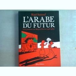 L'ARABE DU FUTUR - RIAD SATTOUF   (CARTE CU BENZI DESENATE, IN LIMBA FRANCEZA)