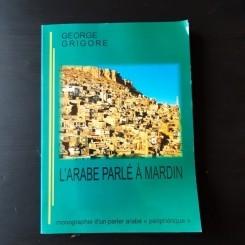 L'ARABE PARLE A MARDIN - GEORGE GRIGORE  (CARTE IN LIMBA FRANCEZA)